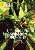 The Digital Turn in Architecture 1992 - 2012, Enhanced Edition ebook by Mario Carpo