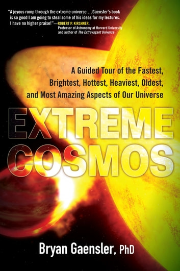 Extreme Cosmos - A Guided Tour of the Fastest, Brightest, Hottest, Heaviest,Oldest, and Most Amaz ing Aspects of Our Universe ebook by Bryan Gaensler
