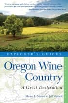 Explorer's Guide Oregon Wine Country: A Great Destination (Explorer's Great Destinations) ebook by Jeff Welsch, Sherry L. Moore