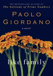 Like Family - A Novel ebook by Paolo Giordano,Anne Milano Appel