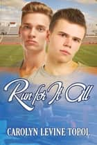 Run for It All ebook by Carolyn LeVine Topol