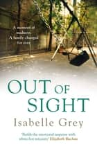 Out of Sight ebook by Isabelle Grey