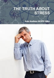 The Truth About Stress ebook by Ade Asefeso MCIPS MBA