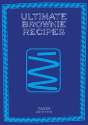 Ultimate Brownie Recipes ebook by James Newton