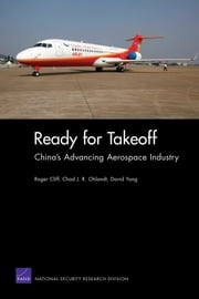 Ready for Takeoff - China's Advancing Aerospace Industry ebook by Roger Cliff,Chad J. R. Ohlandt,David Yang