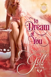 To Dream of You ebook by Tamara Gill