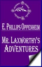 Mr. Laxworthy's Adventures ebook by E. Phillips Oppenheim