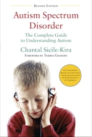 Autism Spectrum Disorder (revised) - The Complete Guide to Understanding Autism ebook by Chantal Sicile-Kira