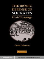 The Ironic Defense of Socrates - Plato's Apology ebook by David M. Leibowitz