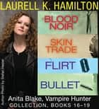 Laurell K. Hamilton's Anita Blake, Vampire Hunter collection 16-19 ebook by Laurell K. Hamilton