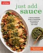 Just Add Sauce - A Revolutionary Guide to Boosting the Flavor of Everything You Cook ebook by