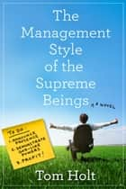 The Management Style of the Supreme Beings Ebook di Tom Holt
