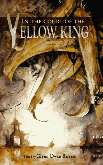 In the Court of the Yellow King ebook by Glynn Owen Barrass,Tim Curran,Cody Goodfellow,TE Grau,Laurel Halbany,CJ Henderson,Gary McMahon,William Meikle,Christine Morgan,Edward Morris,Robert M. Price,WH Pugmire,Stephen Mark Rainey,Pete Rawlik,Brian M. Sammons,Lucy A. Snyder,Greg Stolze,Jeffrey Thomas