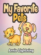 My Favorite Pets ebook by Arnie Lightning