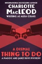 A Dismal Thing to Do ebook by Charlotte MacLeod