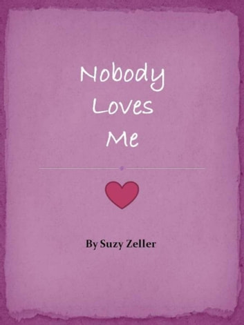 Nobody Loves Me ebook by Suzy Zeller