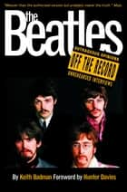 The Beatles: Off the Record ebook by Keith Badman
