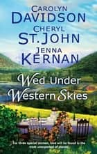 Wed Under Western Skies ebook by Carolyn Davidson,Cheryl St.John,Jenna Kernan