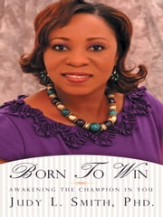 Born To Win - Awakening the Champion in You ebook by Judy L. Smith, Phd.
