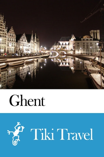 Ghent (Belgium) Travel Guide - Tiki Travel ebook by Tiki Travel