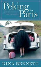 Peking to Paris - Life and Love on a Short Drive Around Half the World eBook by Dina Bennett