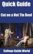 Quick Guide: Cat on a Hot Tin Roof ebook by College Guide World