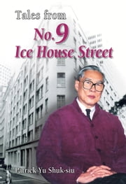 Tales from No. 9 Ice House Street ebook by Patrick Shuk-siu Yu