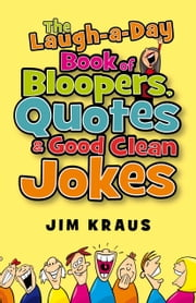 Laugh-a-Day Book of Bloopers, Quotes & Good Clean Jokes, The ebook by Jim Kraus