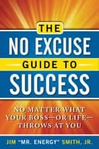 The No Excuse Guide to Success ebook by Smith, Jr., Jim