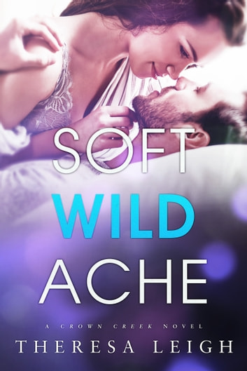Soft Wild Ache (Crown Creek) ebook by Theresa Leigh