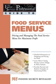 Food Service Menus - Pricing and Managing the Food Service Menu for Maximun Profit ebook by Lora Arduser