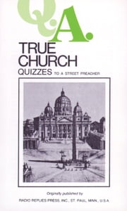 True Church Quizzes - To a Street Preacher ebook by Leslie Rev. Fr. Rumble