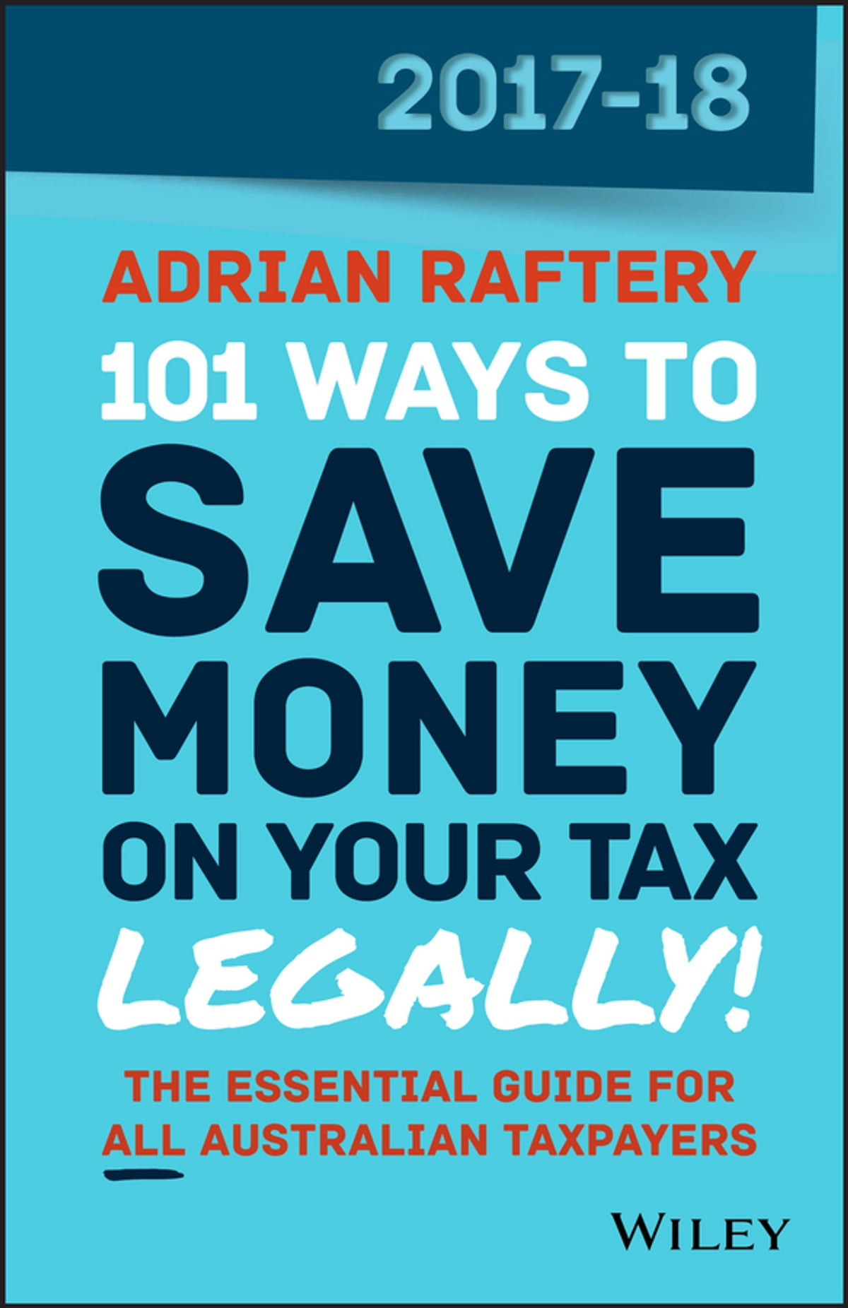 101 Ways to Save Money on Your Tax - Legally! 2017-2018 eBook by Adrian  Raftery - 9780730344957 | Rakuten Kobo