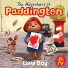 The Adventures of Paddington: Love Day (Paddington TV) ebook by HarperCollinsChildren'sBooks
