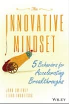 The Innovative Mindset - 5 Behaviors for Accelerating Breakthroughs ebook by John Sweeney, Elena Imaretska