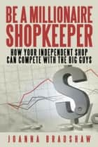 Be a Millionaire Shopkeeper ebook by Joanna Bradshaw