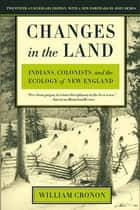 Changes in the Land - Indians, Colonists, and the Ecology of New England ebook by William Cronon