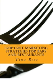 Low-Cost Marketing Strategies for Bars and Restaurants ebook by Tina Best