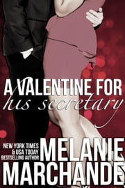 A Valentine for His Secretary (His Secretary: Undone) - A Novel Deception ebook by Melanie Marchande