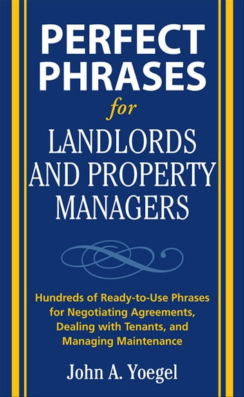 Perfect Phrases for Landlords and Property Managers ebook by John A. Yoegel