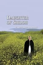 Daughter of Shiloh ebook by Ilene Shepard Smiddy, Laura Coy Volner