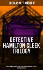 "DETECTIVE HAMILTON CLEEK TRILOGY: Cleek, the Master Detective + Cleek of Scotland Yard + Cleek's Government Cases - The Adventures of the Vanishing Cracksman and the Master Detective, known as ""the man of the forty faces"" ebook by Thomas W. Hanshew, Clarence Rowe"