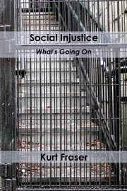 Social Injustice - What's Going On ebook by Kurt Fraser