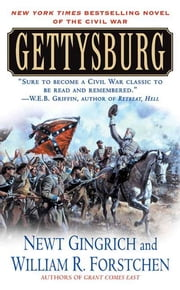 Gettysburg: A Novel of the Civil War - A Novel of the Civil War ebook by Newt Gingrich,William Forstchen