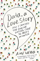 Data, A Love Story - How I Cracked the Online Dating Code to Meet My Match ebook by Amy Webb