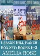 Carson Hill Ranch Box Set: Books 1 - 3 ebook by Amelia Rose