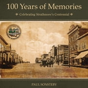 100 Years of Memories: Celebrating Strathmore's Centennial ebook by Sonsteby, Paul