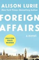 Foreign Affairs - A Novel ebook by Alison Lurie