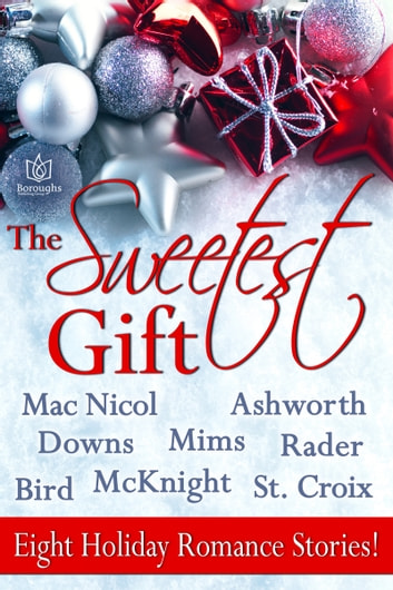 The Sweetest Gift ebook by Susan Mac Nicol,Christine Ashworth,Adele Downs,Emily Mims,Kary Rader,Joan Bird,Aubrey McKnight,Kat St. Croix