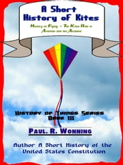 A Short History of Kites ebook by Paul R. Wonning